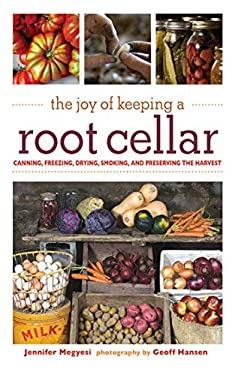 The Joy of Keeping a Root Cellar: Canning, Freezing, Drying, Smoking and Preserving the Harvest 9781602399754