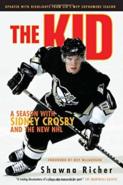 The Kid: A Season with Sidney Crosby and the New NHL 9781600781230