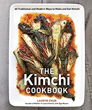 The Kimchi Cookbook: 60 Traditional and Modern Ways to Make and Eat Kimchi 9781607743354