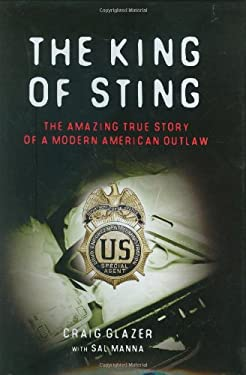 The King of Sting: The Amazing True Story of a Modern American Outlaw 9781602392496