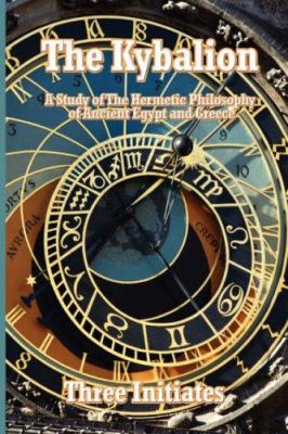 The Kybalion: A Study of the Hermetic Philosophy of Ancient Egypt and Greece 9781604590869