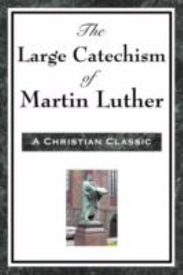 The Large Catechism of Martin Luther 9781604593471