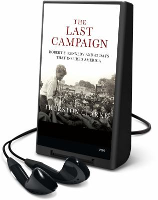 The Last Campaign: Robert F. Kennedy and 82 Days That Inspired America [With Earphones] 9781606405161