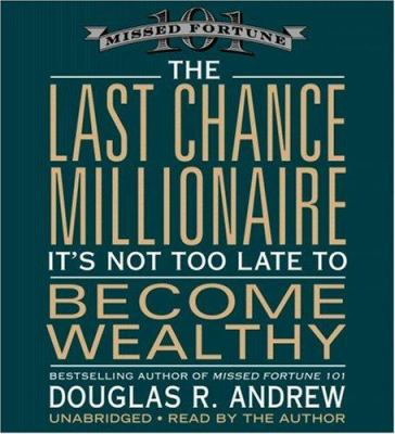The Last Chance Millionaire: It's Not Too Late to Become Wealthy 9781600240072
