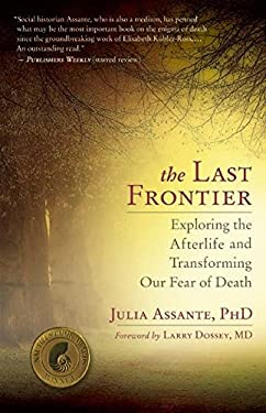 The Last Frontier: Exploring the Afterlife and Transforming Our Fear of Death 9781608681600