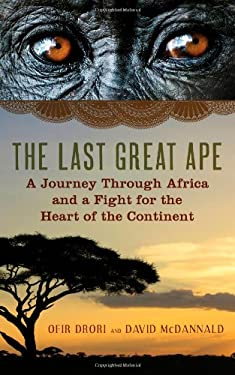 The Last Great Ape: A Journey Through Africa and a Fight for the Heart of the Continent 9781605983271