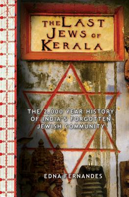 The Last Jews of Kerala: The Two Thousand Year History of India's Forgotten Jewish Community 9781602392670