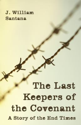 The Last Keepers of the Covenant: A Story of the End Times 9781606963845