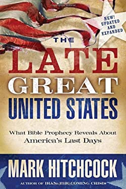 The Late Great United States: What Bible Prophecy Reveals about America's Last Days 9781601421418