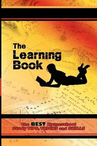 The Learning Book: The Best Homeschool Study Tips, Tricks and Skills 9781608607341