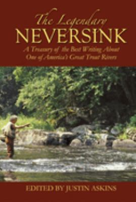 The Legendary Neversink: A Treasury of the Best Writing about One of America's Great Trout Rivers 9781602391147