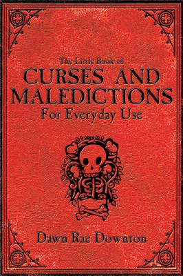 The Little Book of Curses and Maledictions for Everyday Use 9781602397415