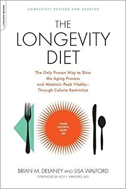The Longevity Diet: The Only Proven Way to Slow the Aging Process and Maintain Peak Vitality--Through Calorie Restriction 9781600940385