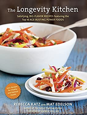 The Longevity Kitchen: Satisfying, Big-Flavor Recipes Featuring the Top 16 Age-Busting Power Foods [120 Recipes for Vitality and Optimal Heal 9781607742944
