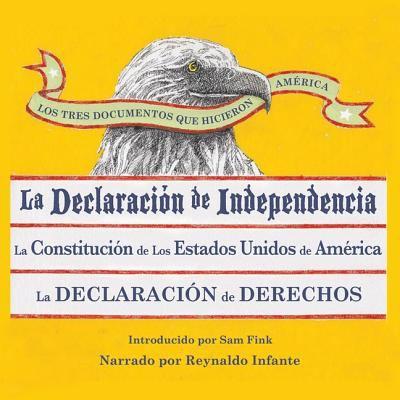 Los Tres Documentos Que Hicieron America: La Declaracion de Independencia, la Constitucion de los Estados Unidos de America, la Declaracion de Derecho 9781609989583