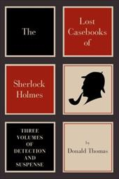 The Lost Casebooks of Sherlock Holmes: Thee Volumes of Detection and Suspense 16591052