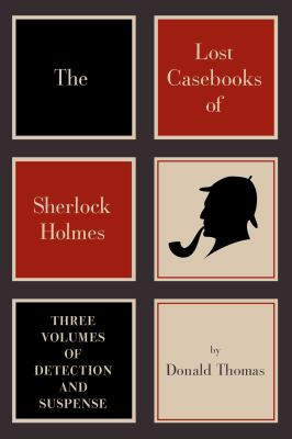 The Lost Casebooks of Sherlock Holmes: Thee Volumes of Detection and Suspense 9781605983523