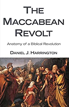 The Maccabean Revolt: Anatomy of a Biblical Revolution 9781608991136