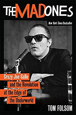 The Mad Ones: Crazy Joe Gallo and the Revolution at the Edge of the Underworld 9781602861244