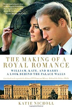The Making of a Royal Romance: William, Kate, and Harry--A Look Behind the Palace Walls 9781602861534