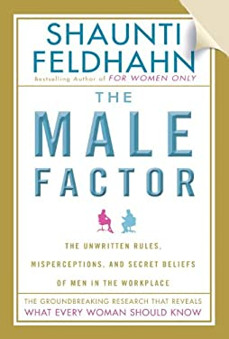 The Male Factor: The Unwritten Rules, Misperceptions, and Secret Beliefs of Men in the Workplace 9781601421203