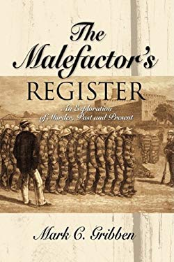 The Malefactor's Register: An Exploration of Murder, Past and Present 9781601458216