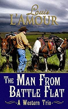 The Man from Battle Flat: A Western Trio 9781602857490