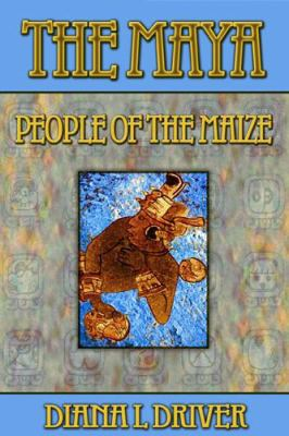 The Maya - People of the Maize 9781603181525