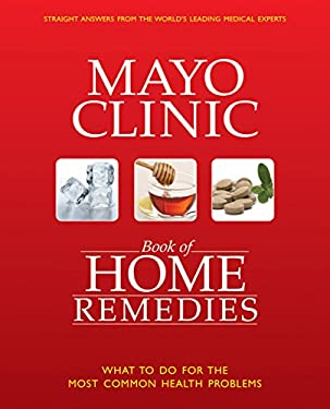 Mayo Clinic Book of Home Remedies: What to Do for the Most Common Health Problems 9781603201599