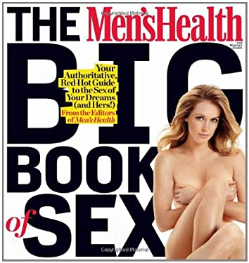 The Men's Health and Women's Health Big Book of Sex: Your Authoritative, Red-Hot Guide to the Sex of Your Dreams (and His!)/ Your Authoritative, Red-H 9781605293035