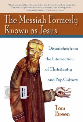 The Messiah Formerly Known as Jesus: Dispatches from the Intersection of Christianity and Pop Culture 9781602580190