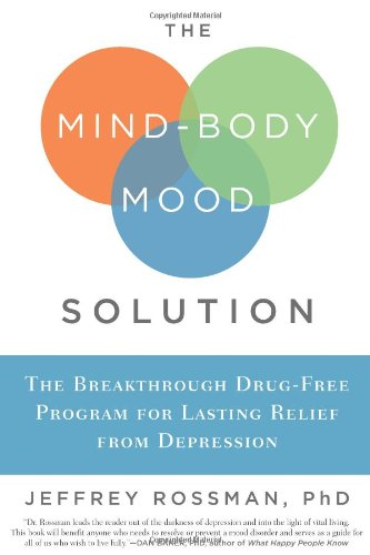 The Mind-Body Mood Solution: The Breakthrough Drug-Free Program for Lasting Relief from Depression 9781605295701