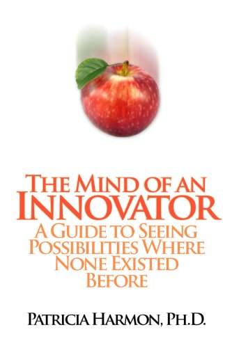 The Mind of an Innovator: A Guide to Seeing Possibilities Where None Existed Before 9781609111847