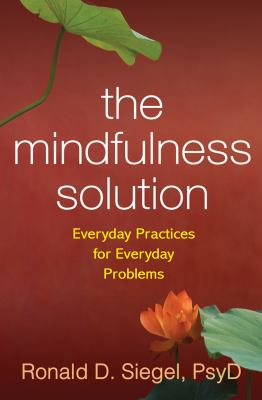 Mindfulness Solution : Everyday Practices for Everyday Problems