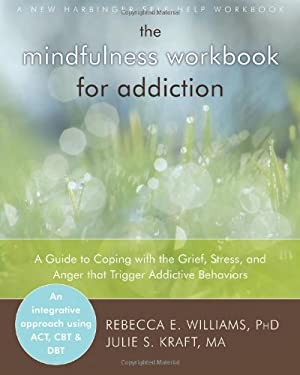 The Mindfulness Workbook for Addiction: A Guide to Coping with the Grief, Stress and Anger That Trigger Addictive Behaviors 9781608823406