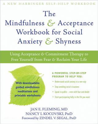 The Mindfulness and Acceptance Workbook for Social Anxiety and Shyness: Using Acceptance and Commitment Therapy to Free Yourself from Fear and Reclaim 9781608820801