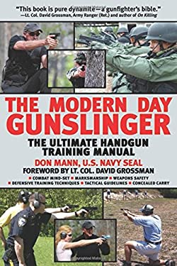 The Modern Day Gunslinger: The Ultimate Handgun Training Manual 9781602399860