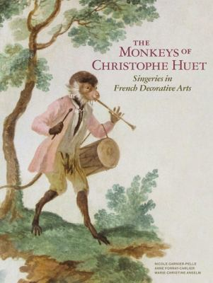 The Monkeys of Christophe Huet: Singeries in French Decorative Arts 9781606060650