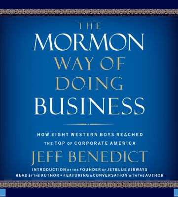 The Mormon Way of Doing Business: How Eight Western Boys Reached the Top of Corporate America 9781600241062