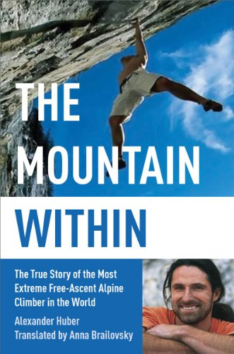 The Mountain Within: The True Story of the World's Most Extreme Free-Ascent Climber 9781602399884
