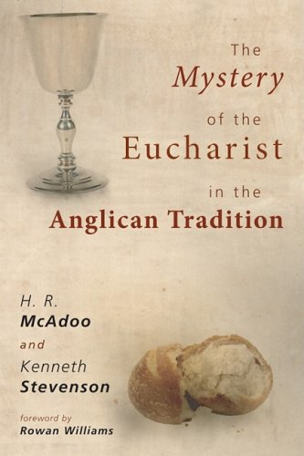 The Mystery of the Eucharist in the Anglican Tradition: What Happens at Holy Communion? 9781606082102