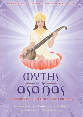Myths of the Asanas: The Stories at the Heart of the Yoga Tradition 9781601090577