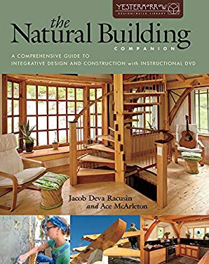 The Natural Building Companion: A Comprehensive Guide to Integrative Design and Construction [With DVD]