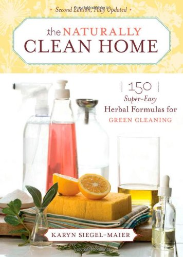 The Naturally Clean Home: 150 Super-Easy Herbal Formulas for Green Cleaning 9781603420853
