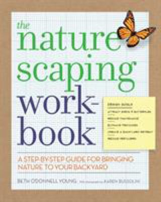 The Naturescaping Workbook: A Step-By-Step Guide for Bringing Nature to Your Backyard 9781604691184