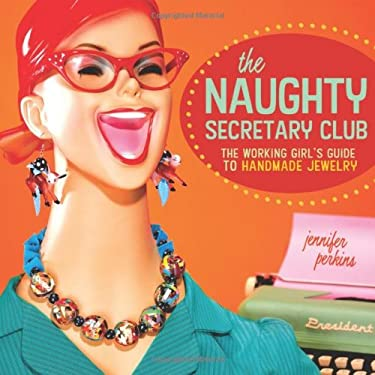 The Naughty Secretary Club: The Working Girl's Guide to Handmade Jewelry 9781600611162