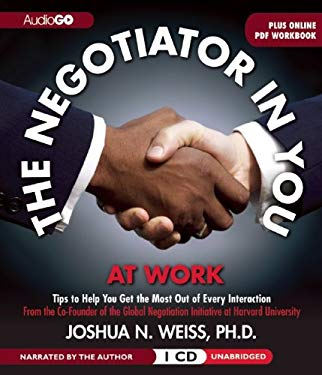 The Negotiator in You: At Work: Tips to Help You Get the Most of Every Interaction 9781609986810