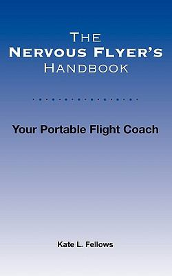 The Nervous Flyer's Handbook: Your Portable Flight Coach 9781608442997