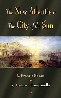 The New Atlantis and the City of the Sun: Two Classic Utopias 9781603863803