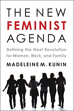 The New Feminist Agenda: Defining the Next Revolution for Women, Work, and Family 9781603582919